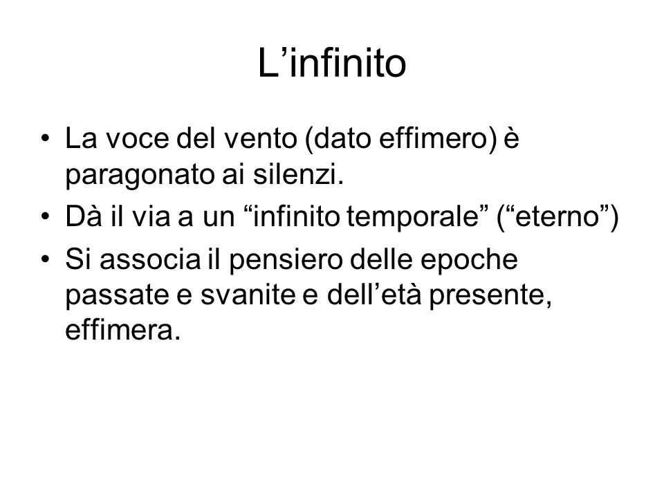 """L'infinito La voce del vento (dato effimero) è paragonato ai silenzi. Dà il via a un """"infinito temporale"""" (""""eterno"""") Si associa il pensiero delle epoc"""