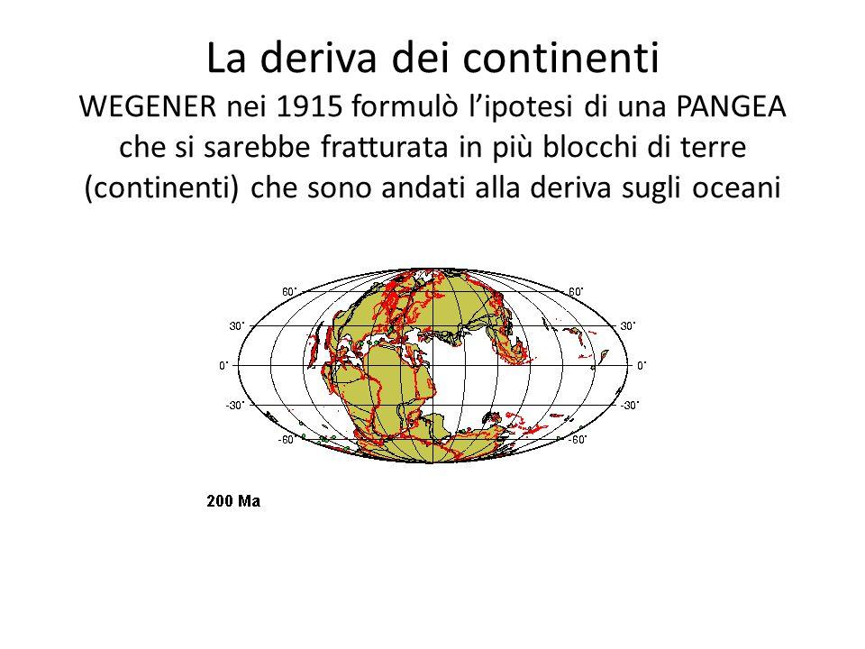 La deriva dei continenti WEGENER nei 1915 formulò l'ipotesi di una PANGEA che si sarebbe fratturata in più blocchi di terre (continenti) che sono andati alla deriva sugli oceani