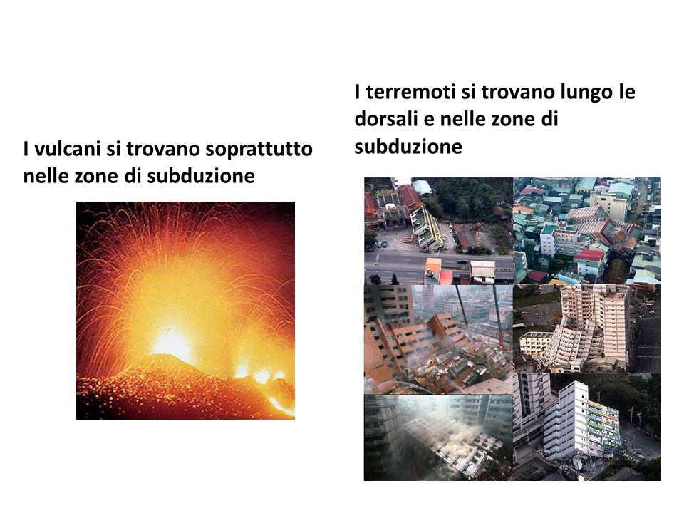 I vulcani si trovano soprattutto nelle zone di subduzione I terremoti si trovano lungo le dorsali e nelle zone di subduzione