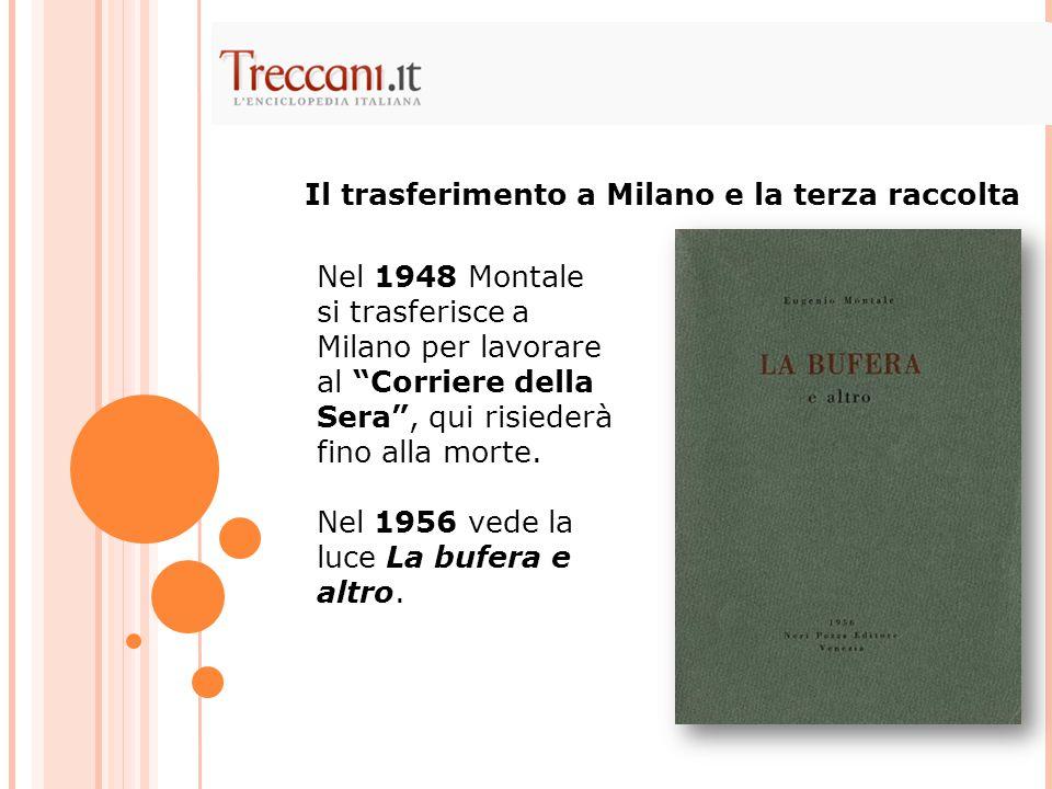 Nel 1948 Montale si trasferisce a Milano per lavorare al Corriere della Sera , qui risiederà fino alla morte.