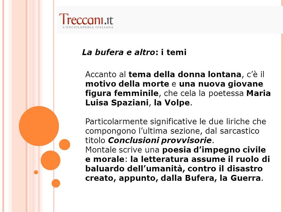 Accanto al tema della donna lontana, c'è il motivo della morte e una nuova giovane figura femminile, che cela la poetessa Maria Luisa Spaziani, la Volpe.