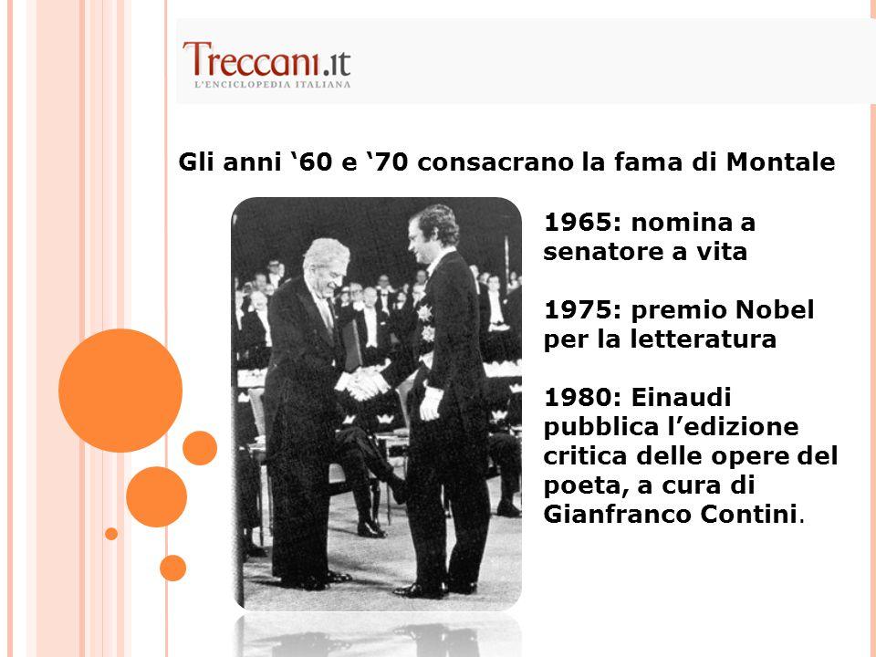 1965: nomina a senatore a vita 1975: premio Nobel per la letteratura 1980: Einaudi pubblica l'edizione critica delle opere del poeta, a cura di Gianfranco Contini.