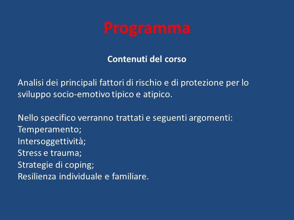Programma Contenuti del corso Analisi dei principali fattori di rischio e di protezione per lo sviluppo socio-emotivo tipico e atipico. Nello specific