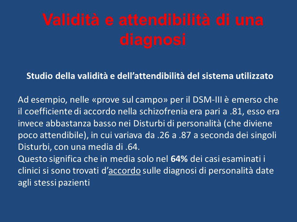 Validità e attendibilità di una diagnosi Studio della validità e dell'attendibilità del sistema utilizzato Ad esempio, nelle «prove sul campo» per il