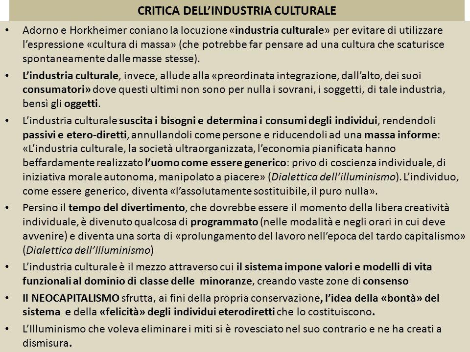 CRITICA DELL'INDUSTRIA CULTURALE Adorno e Horkheimer coniano la locuzione «industria culturale» per evitare di utilizzare l'espressione «cultura di ma