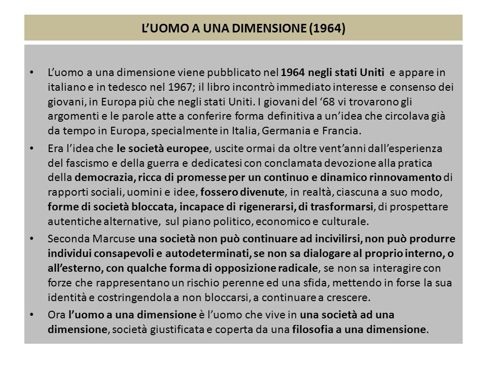 L'UOMO A UNA DIMENSIONE (1964) L'uomo a una dimensione viene pubblicato nel 1964 negli stati Uniti e appare in italiano e in tedesco nel 1967; il libr