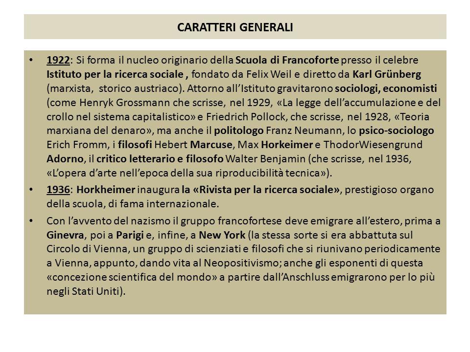 CARATTERI GENERALI 1922: Si forma il nucleo originario della Scuola di Francoforte presso il celebre Istituto per la ricerca sociale, fondato da Felix