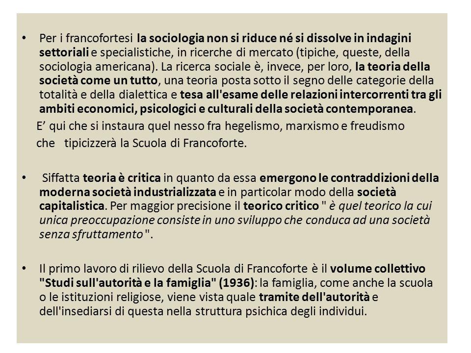 Per i francofortesi la sociologia non si riduce né si dissolve in indagini settoriali e specialistiche, in ricerche di mercato (tipiche, queste, della