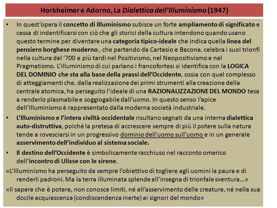 Horkheimer e Adorno, La Dialettica dell'Illuminismo (1947) In quest'opera il concetto di Illuminismo subisce un forte ampliamento di significato e ces