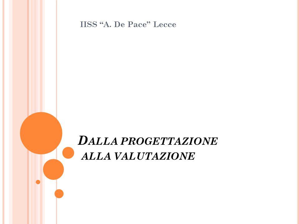 """D ALLA PROGETTAZIONE ALLA VALUTAZIONE IISS """"A. De Pace"""" Lecce"""