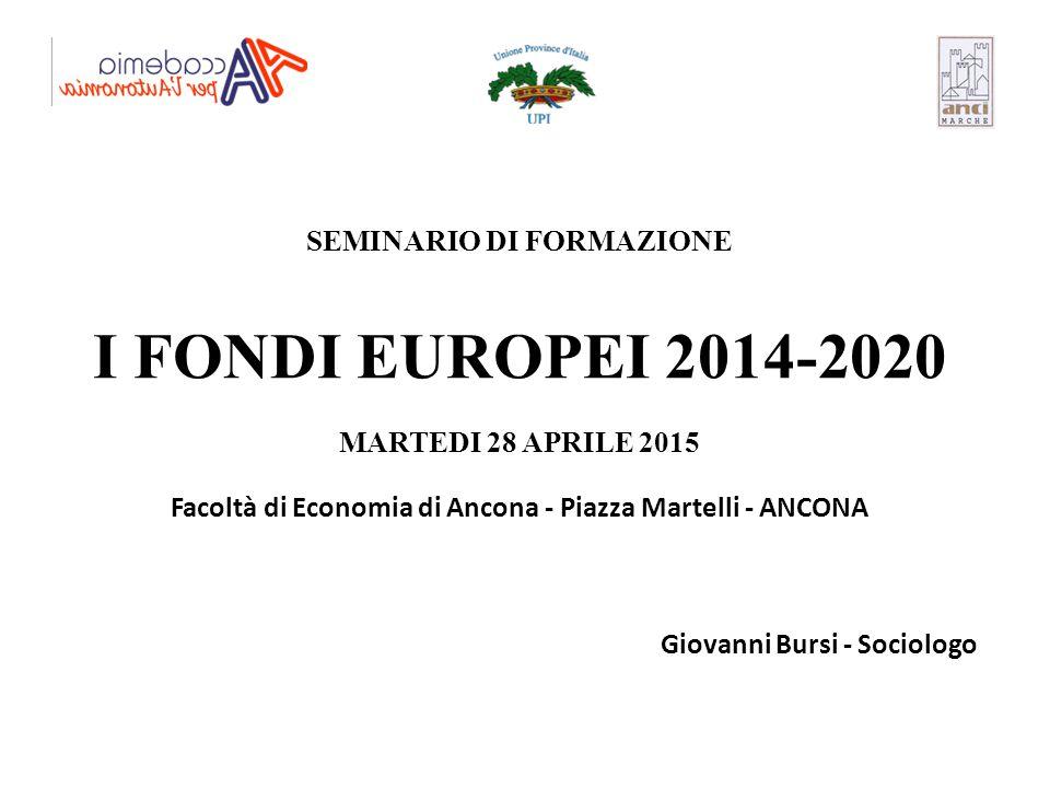 SEMINARIO DI FORMAZIONE I FONDI EUROPEI 2014-2020 MARTEDI 28 APRILE 2015 Facoltà di Economia di Ancona - Piazza Martelli - ANCONA Giovanni Bursi - Soc