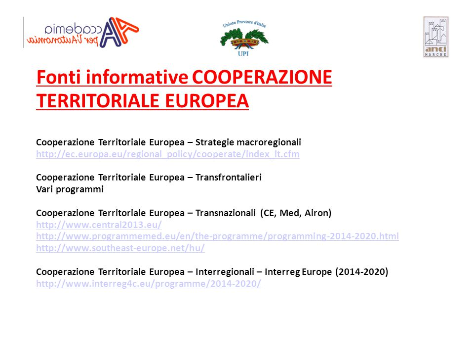 Fonti informative COOPERAZIONE TERRITORIALE EUROPEA Cooperazione Territoriale Europea – Strategie macroregionali http://ec.europa.eu/regional_policy/c