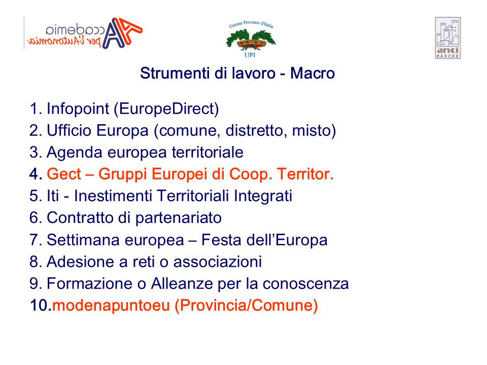 1. Infopoint (EuropeDirect) 2. Ufficio Europa (comune, distretto, misto) 3. Agenda europea territoriale 4. Gect – Gruppi Europei di Coop. Territor. 5.
