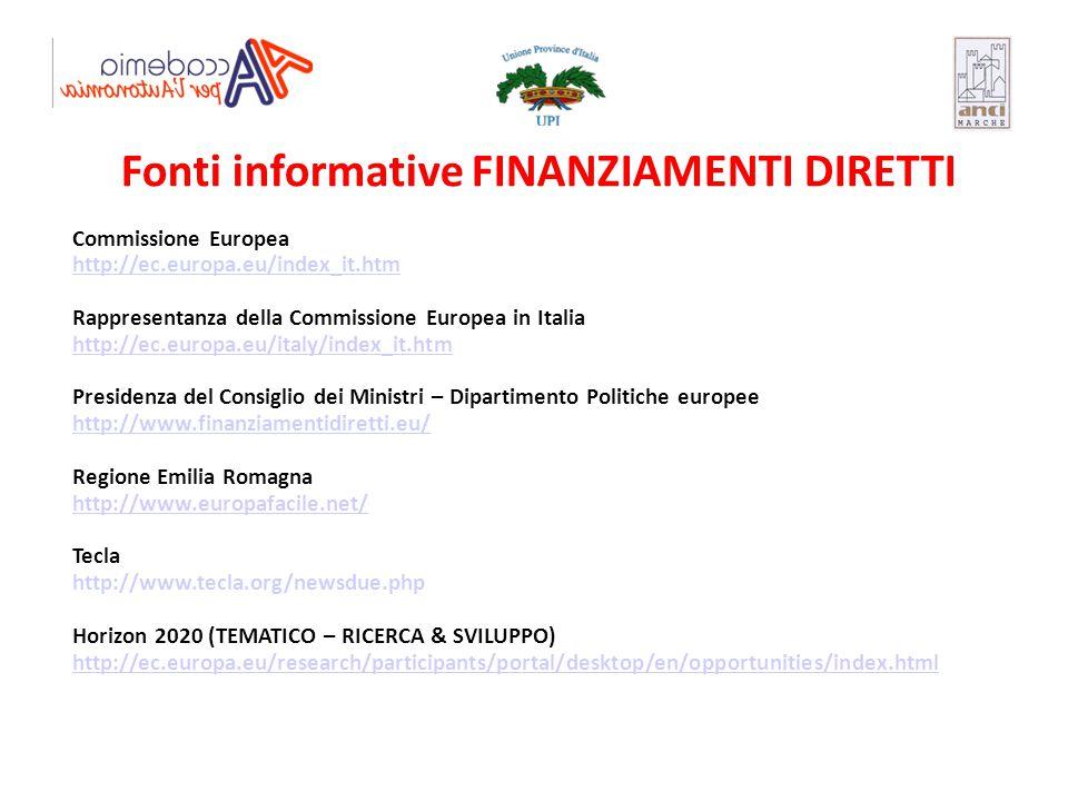 Fonti informative FINANZIAMENTI DIRETTI Commissione Europea http://ec.europa.eu/index_it.htm Rappresentanza della Commissione Europea in Italia http:/