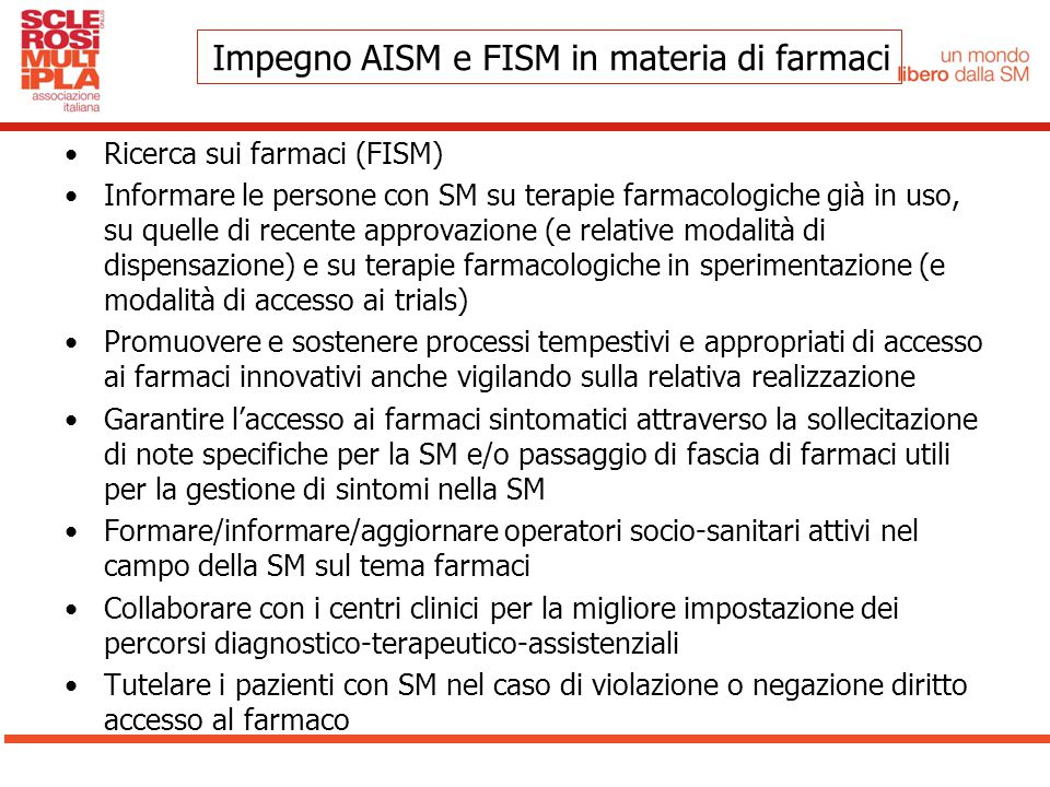 Ricerca sui farmaci (FISM) Informare le persone con SM su terapie farmacologiche già in uso, su quelle di recente approvazione (e relative modalità di