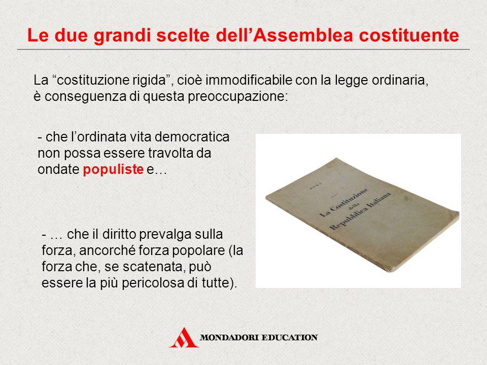 """La """"costituzione rigida"""", cioè immodificabile con la legge ordinaria, è conseguenza di questa preoccupazione: - che l'ordinata vita democratica non po"""