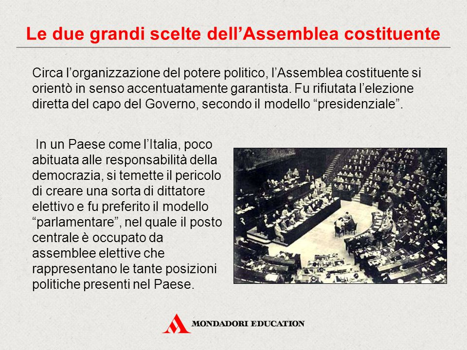 Circa l'organizzazione del potere politico, l'Assemblea costituente si orientò in senso accentuatamente garantista.