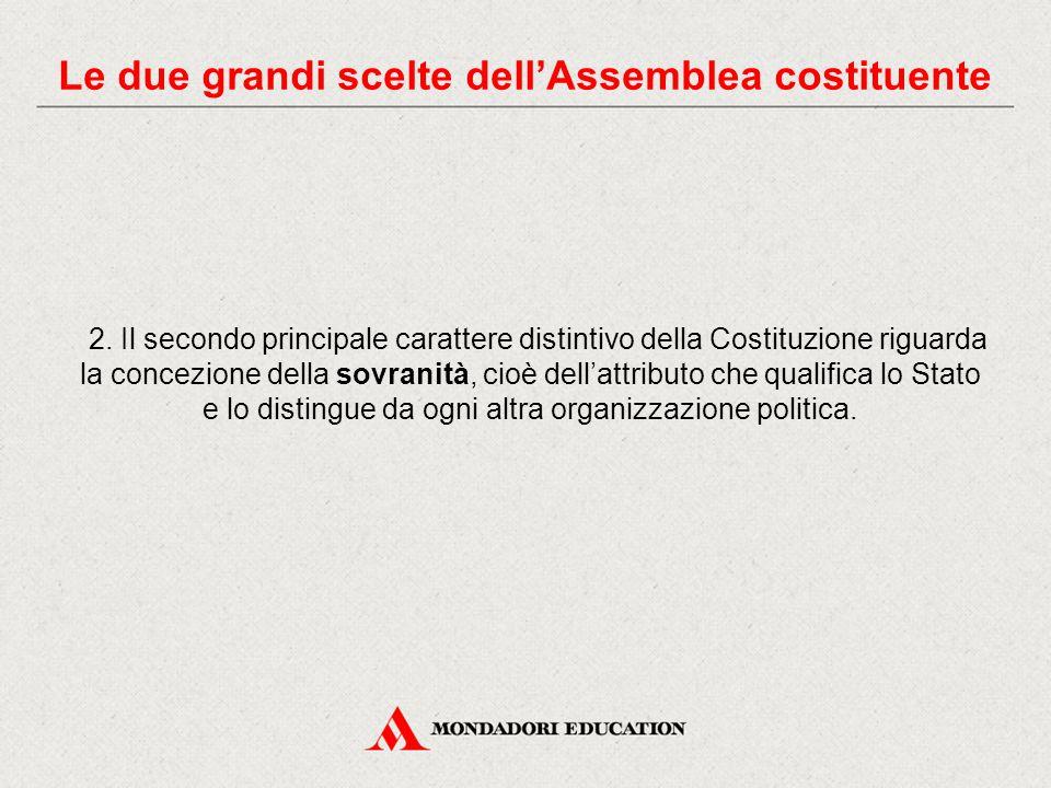 2. Il secondo principale carattere distintivo della Costituzione riguarda la concezione della sovranità, cioè dell'attributo che qualifica lo Stato e