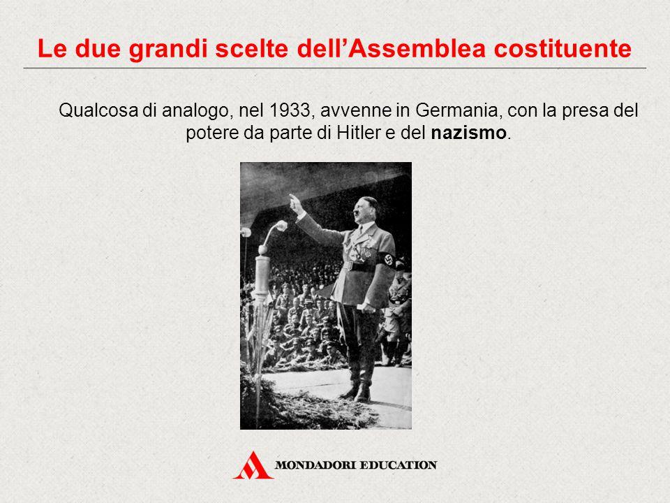 Qualcosa di analogo, nel 1933, avvenne in Germania, con la presa del potere da parte di Hitler e del nazismo. Le due grandi scelte dell'Assemblea cost