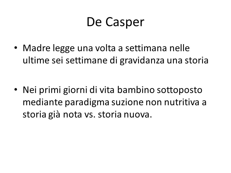 De Casper Madre legge una volta a settimana nelle ultime sei settimane di gravidanza una storia Nei primi giorni di vita bambino sottoposto mediante p