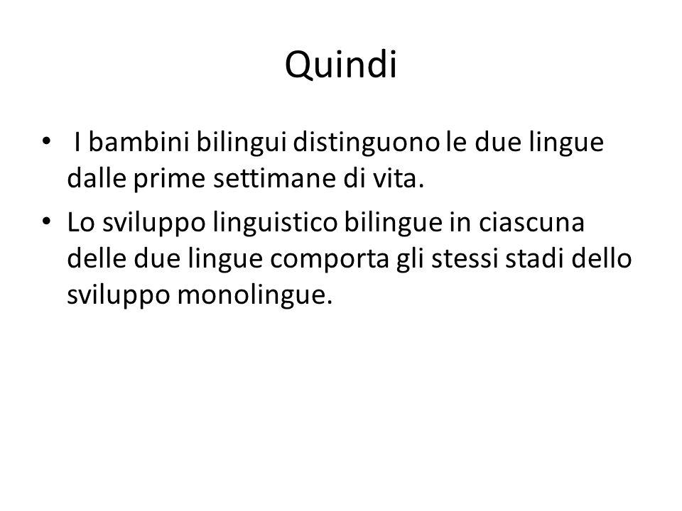 Quindi I bambini bilingui distinguono le due lingue dalle prime settimane di vita. Lo sviluppo linguistico bilingue in ciascuna delle due lingue compo