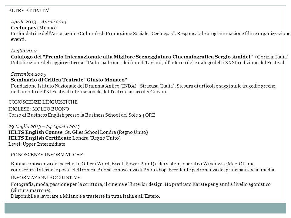 ALTRE ATTIVITA' Aprile 2013 – Aprile 2014 Cecinepas (Milano) Co-fondatrice dell'Associazione Culturale di Promozione Sociale