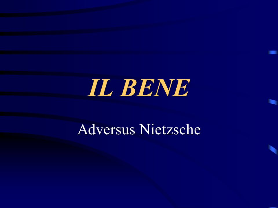 IL BENE Adversus Nietzsche