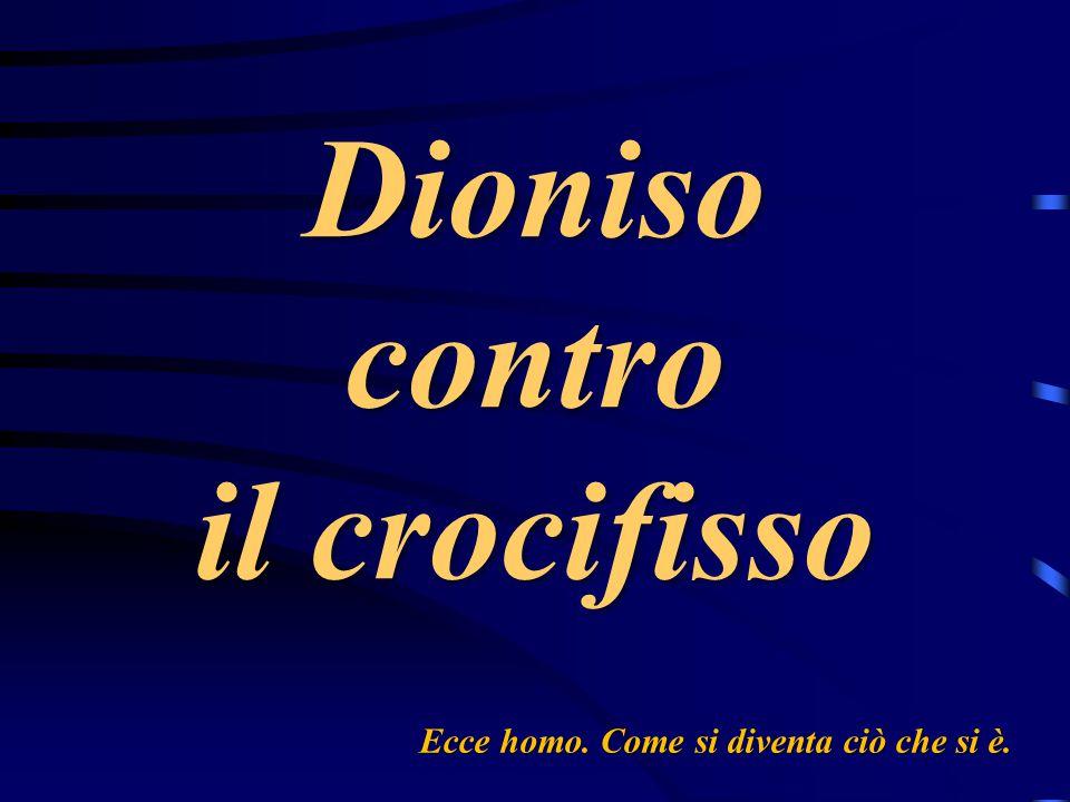 Dioniso contro il crocifisso Ecce homo. Come si diventa ciò che si è.