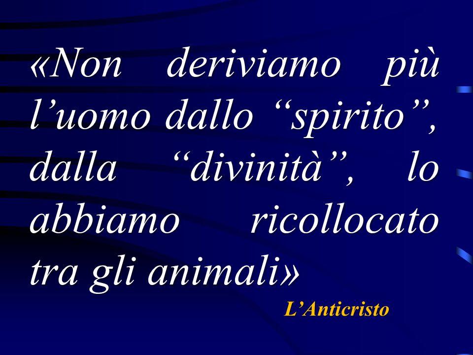 """«Non deriviamo più l'uomo dallo """"spirito"""", dalla """"divinità"""", lo abbiamo ricollocato tra gli animali» L'Anticristo"""