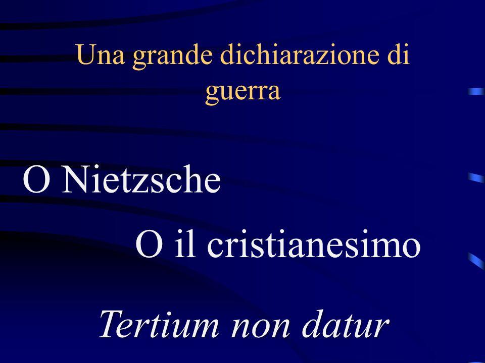 Una grande dichiarazione di guerra O Nietzsche O il cristianesimo Tertium non datur