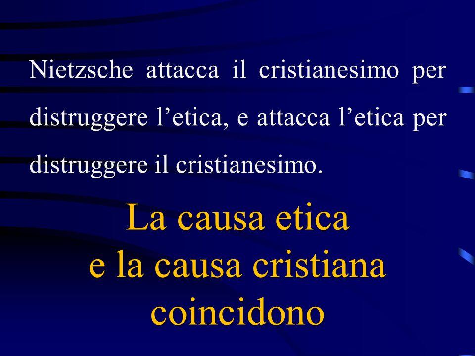 Nietzsche attacca il cristianesimo per distruggere l'etica, e attacca l'etica per distruggere il cristianesimo. La causa etica e la causa cristiana co