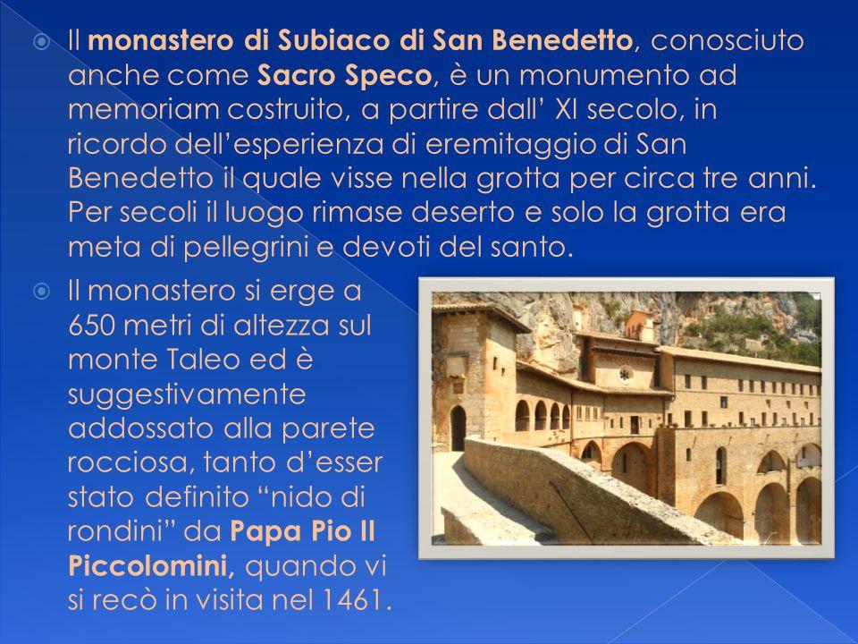  Il monastero di Subiaco di San Benedetto, conosciuto anche come Sacro Speco, è un monumento ad memoriam costruito, a partire dall' XI secolo, in ric