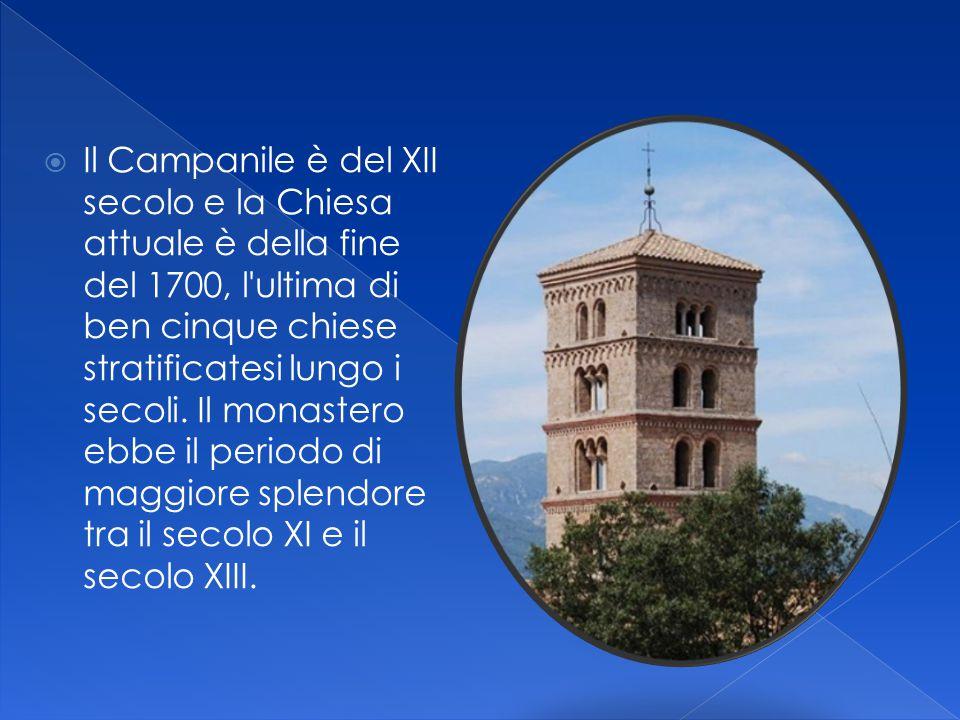  Il Campanile è del XII secolo e la Chiesa attuale è della fine del 1700, l'ultima di ben cinque chiese stratificatesi lungo i secoli. Il monastero e