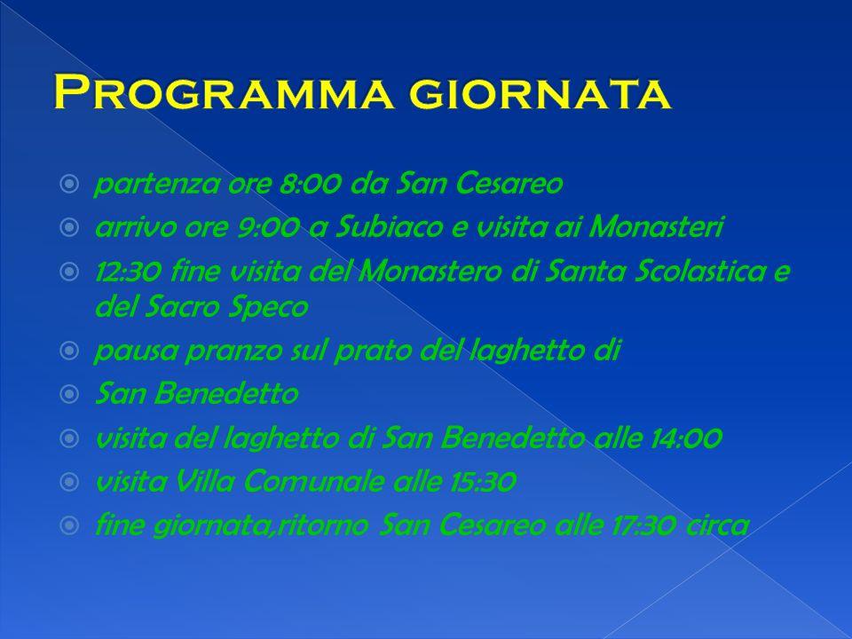  partenza ore 8:00 da San Cesareo  arrivo ore 9:00 a Subiaco e visita ai Monasteri  12:30 fine visita del Monastero di Santa Scolastica e del Sacro