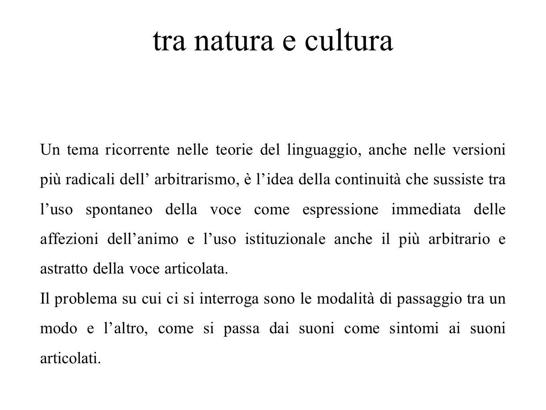 tra natura e cultura Un tema ricorrente nelle teorie del linguaggio, anche nelle versioni più radicali dell' arbitrarismo, è l'idea della continuità c