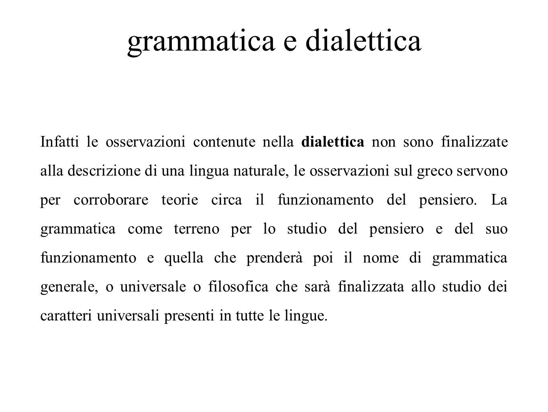 grammatica e dialettica Infatti le osservazioni contenute nella dialettica non sono finalizzate alla descrizione di una lingua naturale, le osservazio