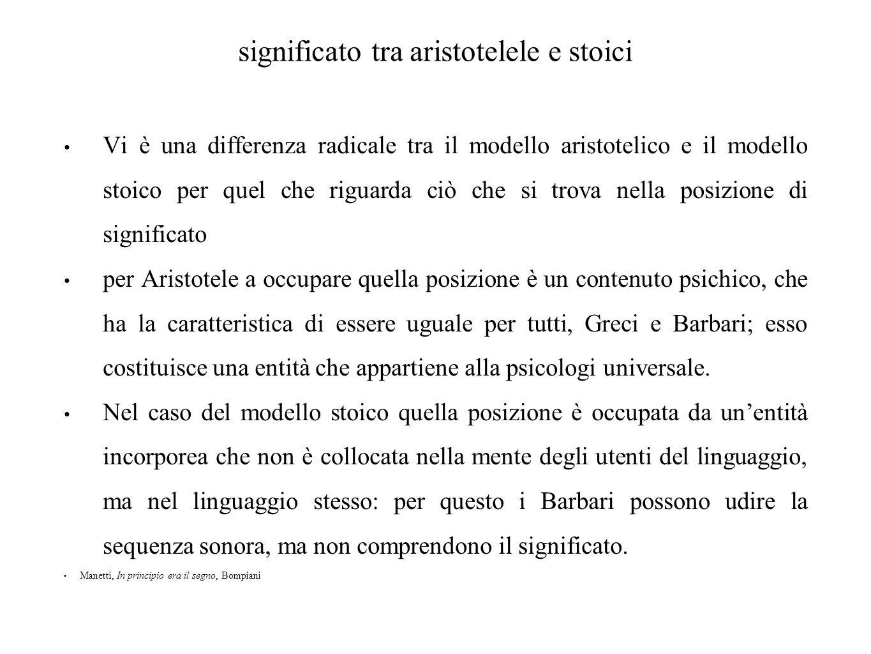 significato tra aristotelele e stoici Vi è una differenza radicale tra il modello aristotelico e il modello stoico per quel che riguarda ciò che si tr