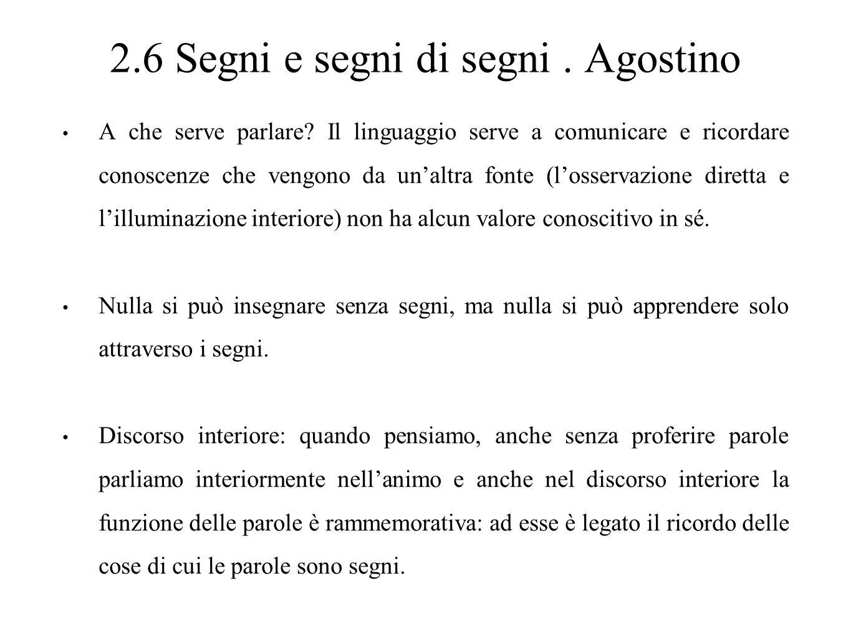 2.6 Segni e segni di segni. Agostino A che serve parlare? Il linguaggio serve a comunicare e ricordare conoscenze che vengono da un'altra fonte (l'oss