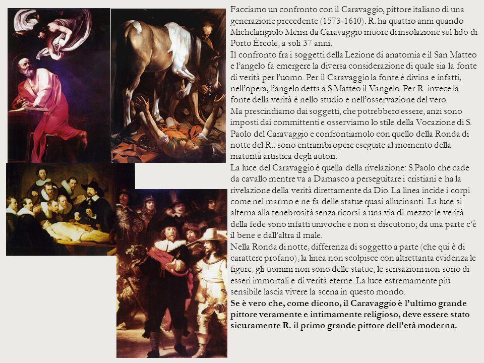 Facciamo un confronto con il Caravaggio, pittore italiano di una generazione precedente (1573-1610). R. ha quattro anni quando Michelangiolo Merisi da
