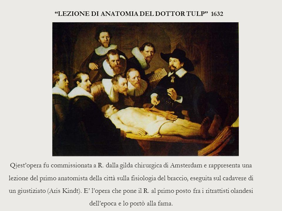 Qjest'opera fu commissionata a R. dalla gilda chirurgica di Amsterdam e rappresenta una lezione del primo anatomista della città sulla fisiologia del
