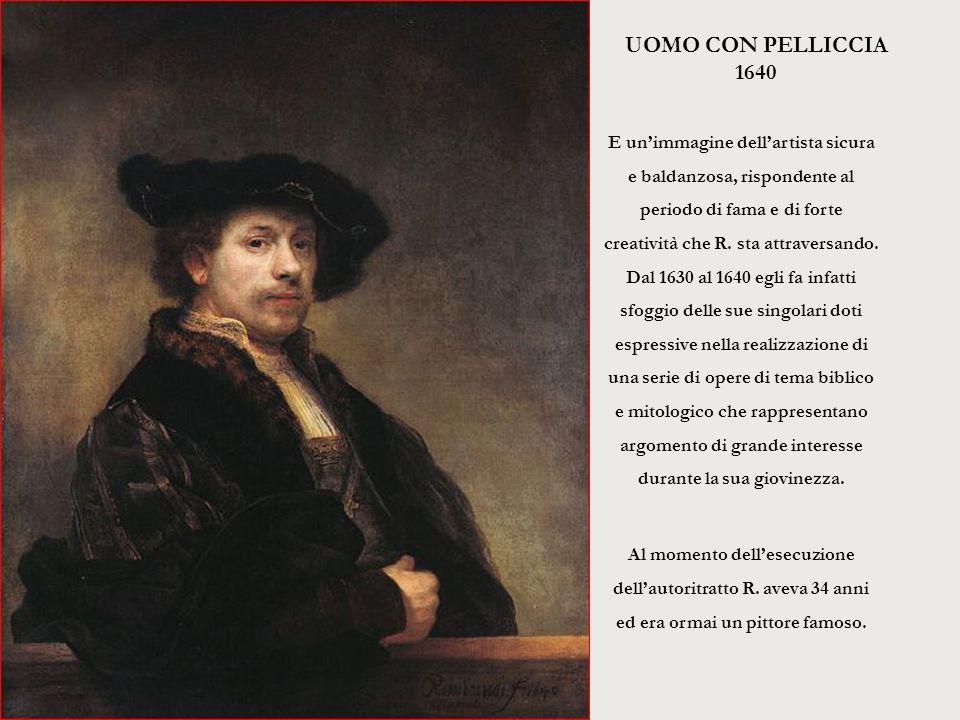 UOMO CON PELLICCIA 1640 E un'immagine dell'artista sicura e baldanzosa, rispondente al periodo di fama e di forte creatività che R. sta attraversando.