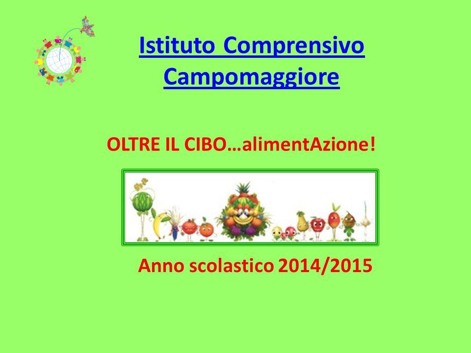 Istituto Comprensivo Campomaggiore OLTRE IL CIBO…alimentAzione! Anno scolastico 2014/2015