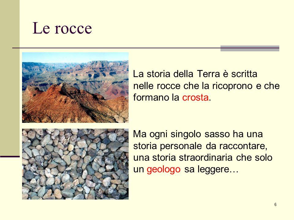 7 Le rocce Le rocce vengono suddivise in base a come si sono formate: le rocce => sedimentarie <= le rocce magmatiche le rocce => metamorfiche