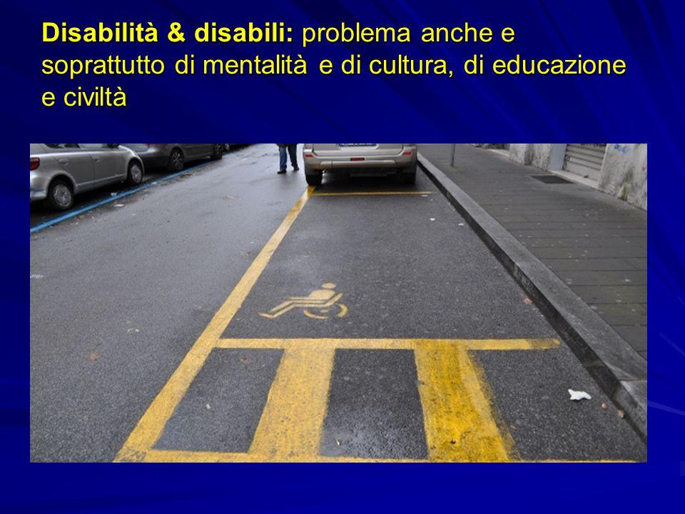 Disabilità & disabili: problema anche e soprattutto di mentalità e di cultura, di educazione e civiltà