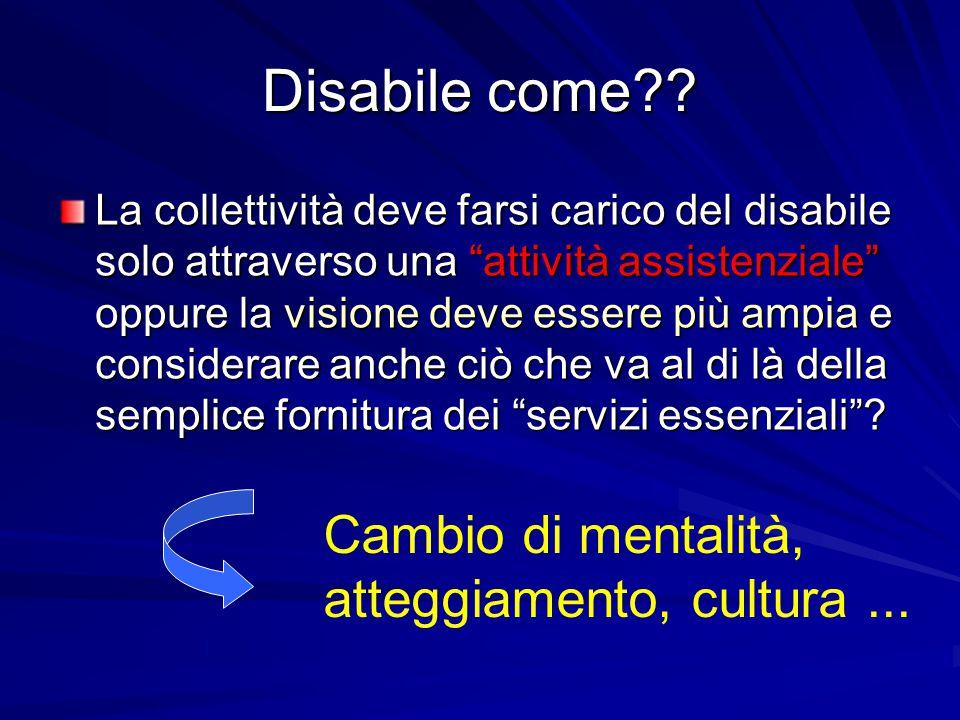 """Disabile come?? La collettività deve farsi carico del disabile solo attraverso una """"attività assistenziale"""" oppure la visione deve essere più ampia e"""