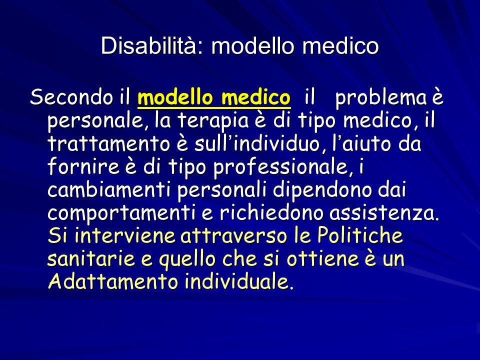 Disabilità: modello medico Secondo il modello medico il problema è personale, la terapia è di tipo medico, il trattamento è sull ' individuo, l ' aiut