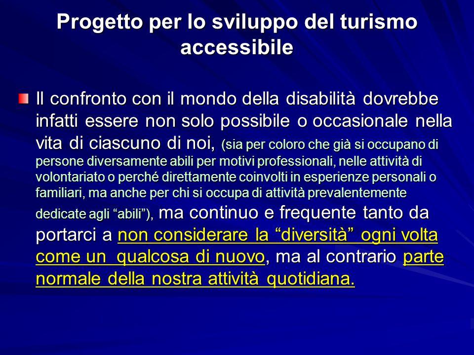Progetto per lo sviluppo del turismo accessibile Il confronto con il mondo della disabilità dovrebbe infatti essere non solo possibile o occasionale n