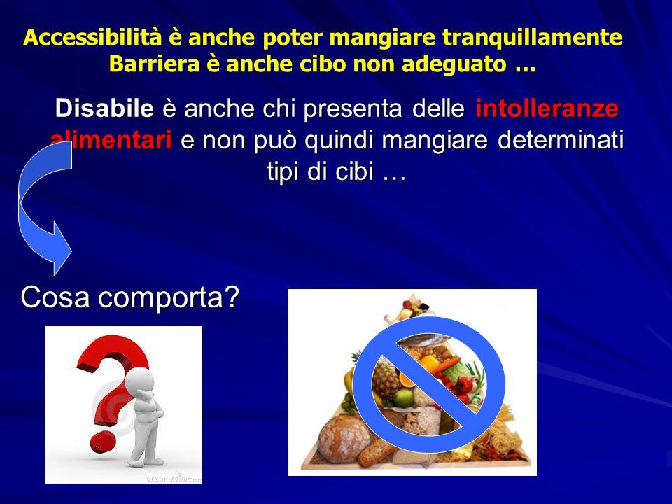 Disabile è anche chi presenta delle intolleranze alimentari e non può quindi mangiare determinati tipi di cibi … Cosa comporta? Accessibilità è anche