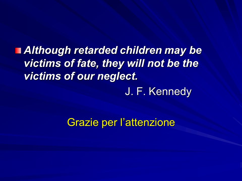 Although retarded children may be victims of fate, they will not be the victims of our neglect.