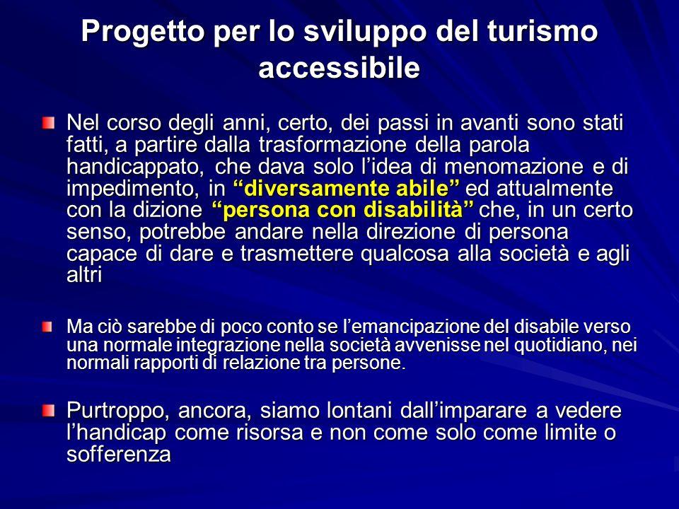 Progetto per lo sviluppo del turismo accessibile Nel corso degli anni, certo, dei passi in avanti sono stati fatti, a partire dalla trasformazione del